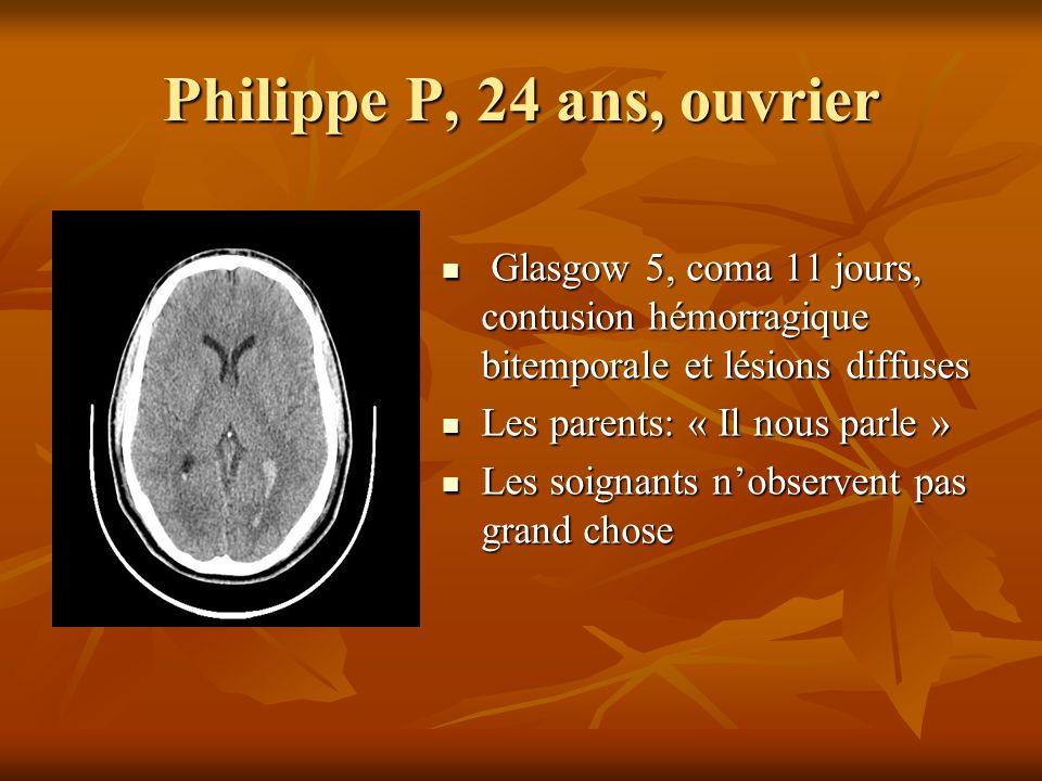 Philippe P, 24 ans, ouvrier Glasgow 5, coma 11 jours, contusion hémorragique bitemporale et lésions diffuses.