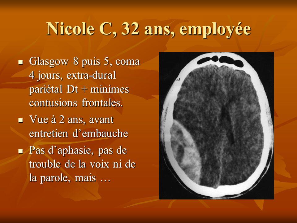 Nicole C, 32 ans, employée Glasgow 8 puis 5, coma 4 jours, extra-dural pariétal Dt + minimes contusions frontales.