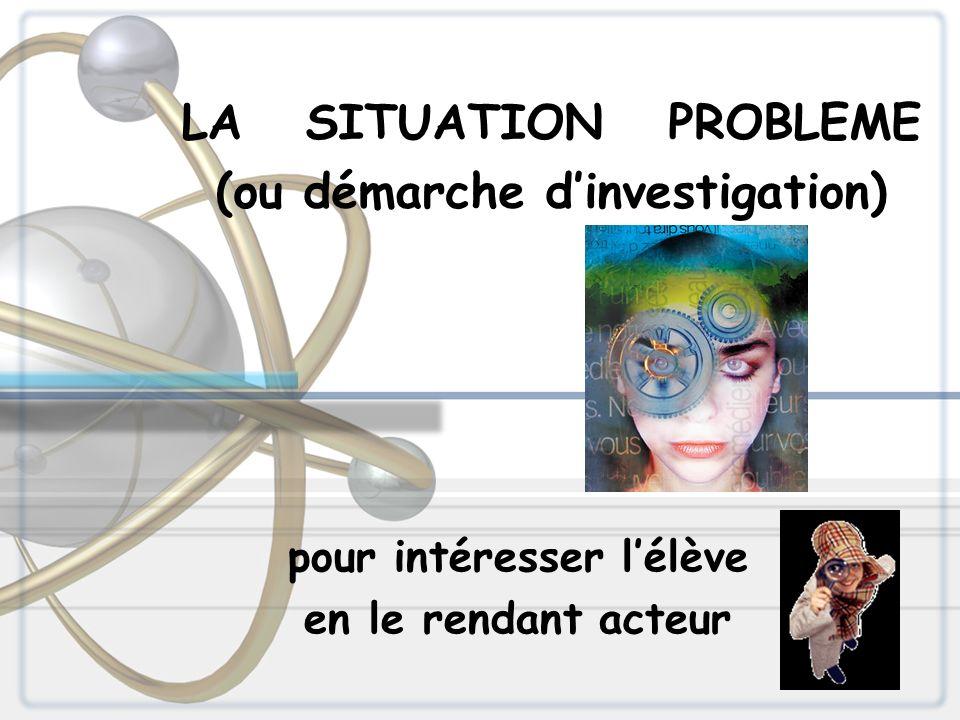 LA SITUATION PROBLEME (ou démarche d'investigation)