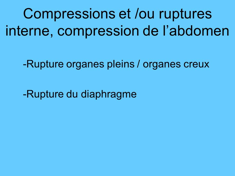 Compressions et /ou ruptures interne, compression de l'abdomen