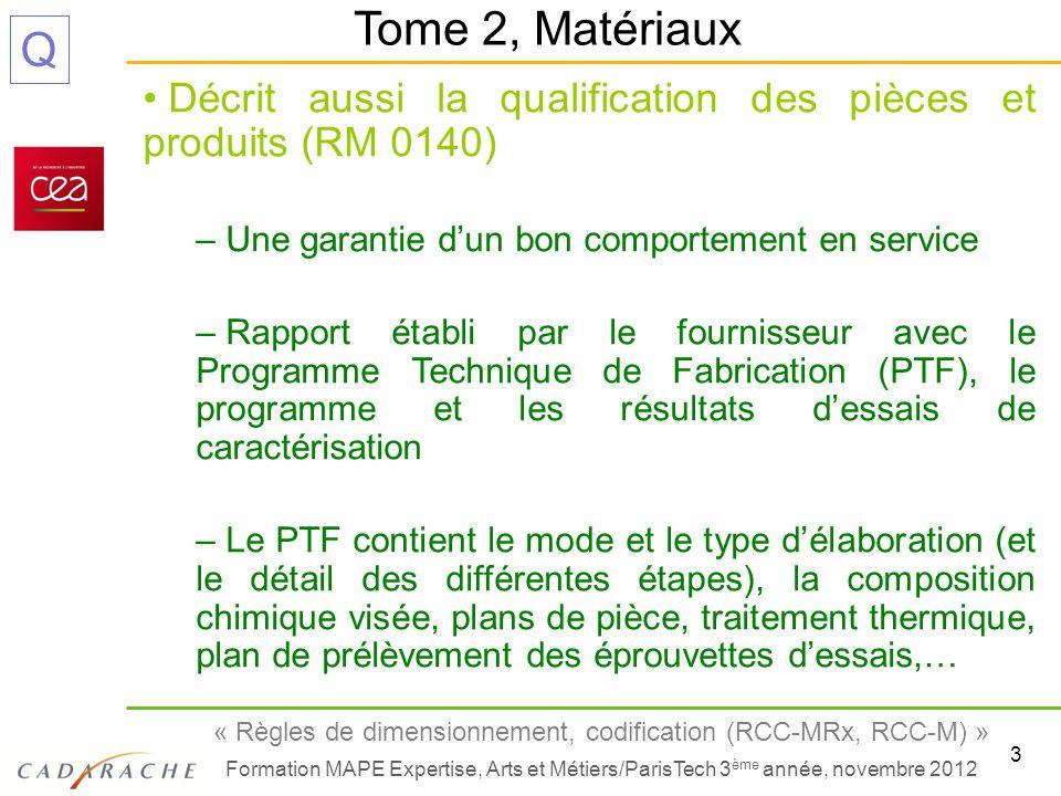 Tome 2, Matériaux Décrit aussi la qualification des pièces et produits (RM 0140) Une garantie d'un bon comportement en service.