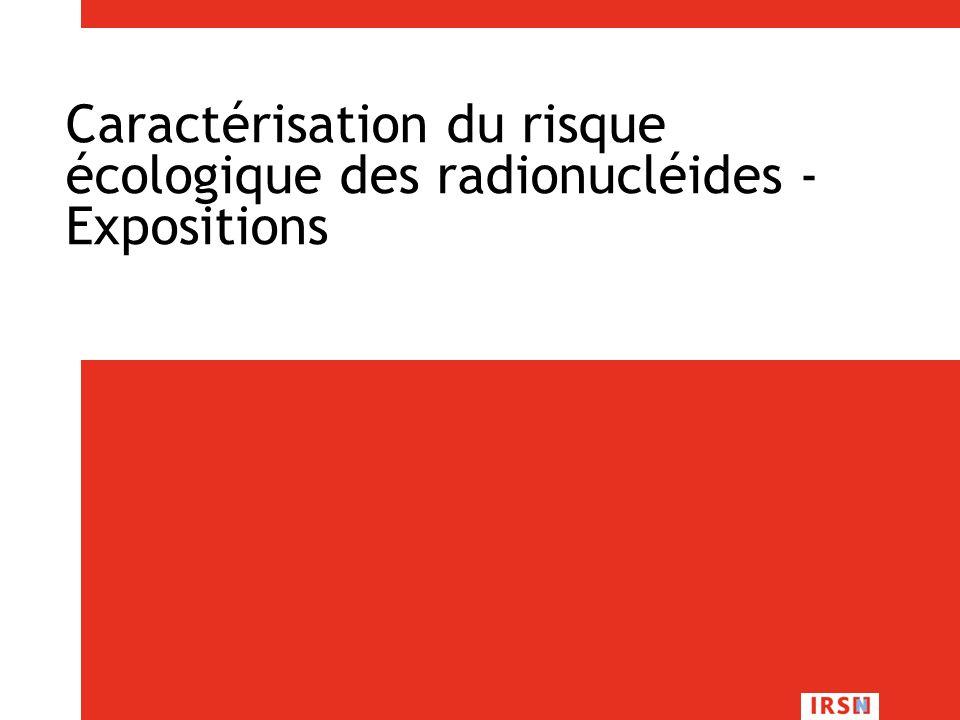 Caractérisation du risque écologique des radionucléides - Expositions