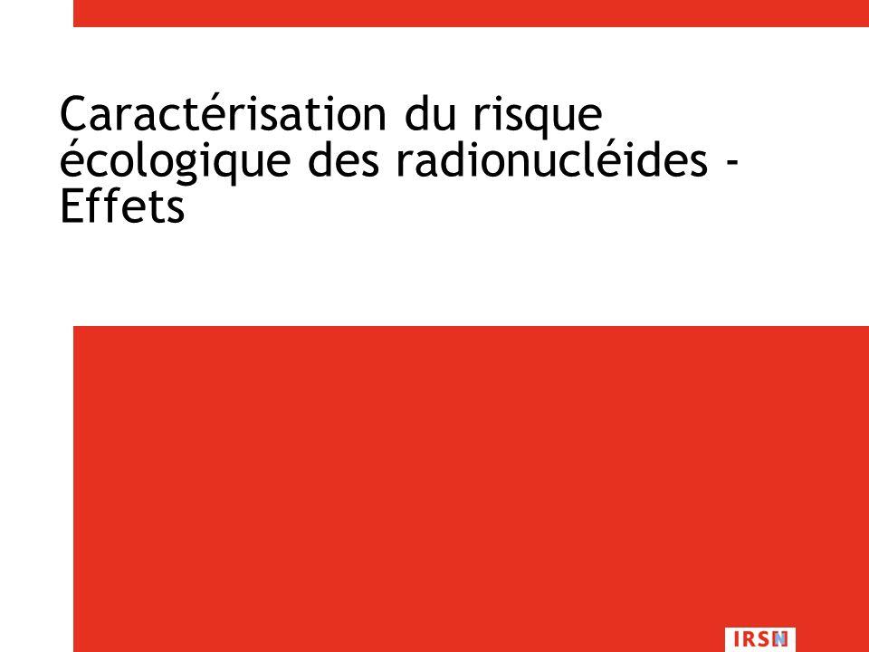 Caractérisation du risque écologique des radionucléides - Effets