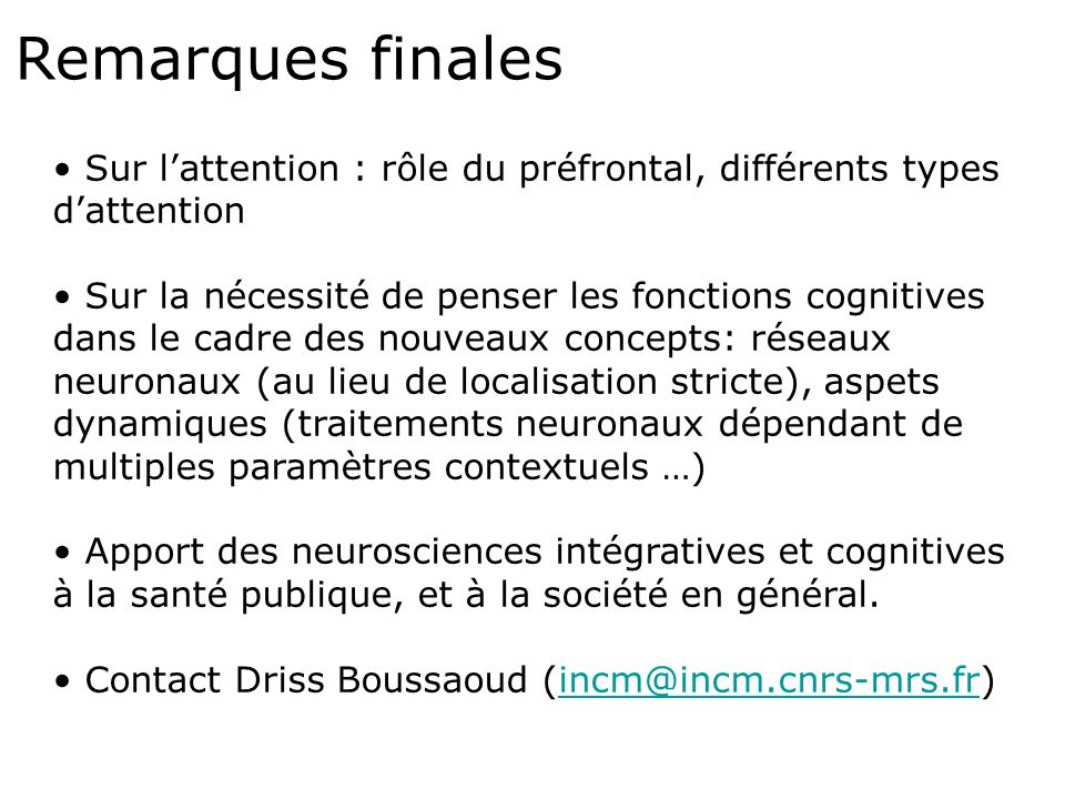 Remarques finales Sur l'attention : rôle du préfrontal, différents types d'attention.