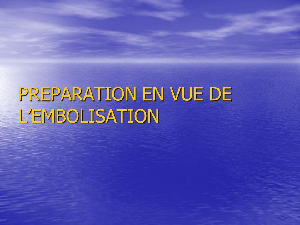 PREPARATION EN VUE DE L'EMBOLISATION