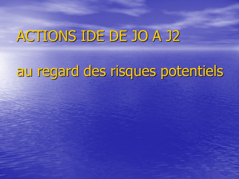 ACTIONS IDE DE JO A J2 au regard des risques potentiels