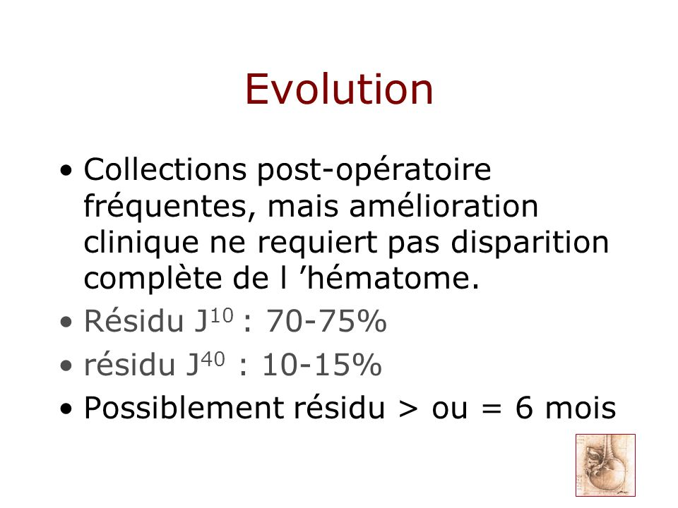 Evolution Collections post-opératoire fréquentes, mais amélioration clinique ne requiert pas disparition complète de l 'hématome.