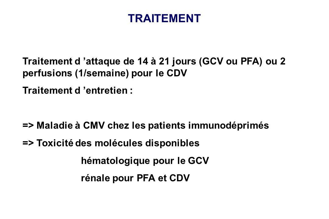 TRAITEMENT Traitement d 'attaque de 14 à 21 jours (GCV ou PFA) ou 2 perfusions (1/semaine) pour le CDV.