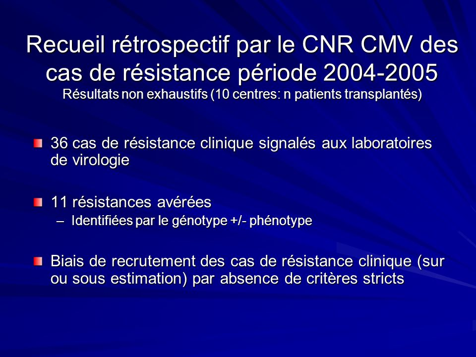 Recueil rétrospectif par le CNR CMV des cas de résistance période 2004-2005 Résultats non exhaustifs (10 centres: n patients transplantés)