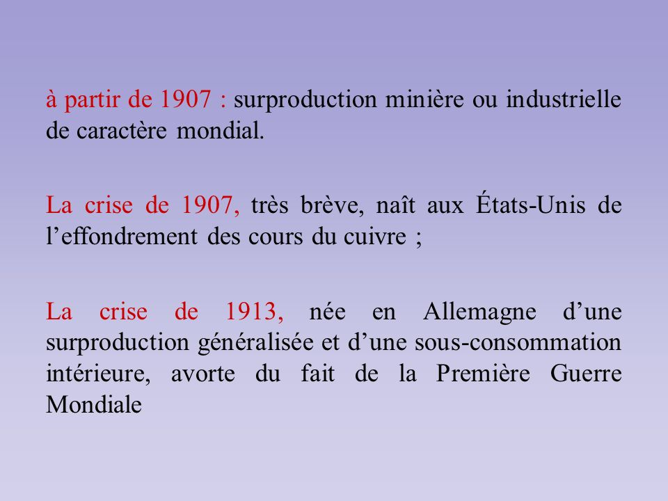 à partir de 1907 : surproduction minière ou industrielle de caractère mondial.