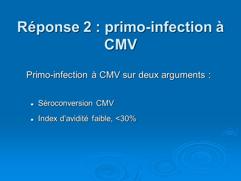 Réponse 2 : primo-infection à CMV