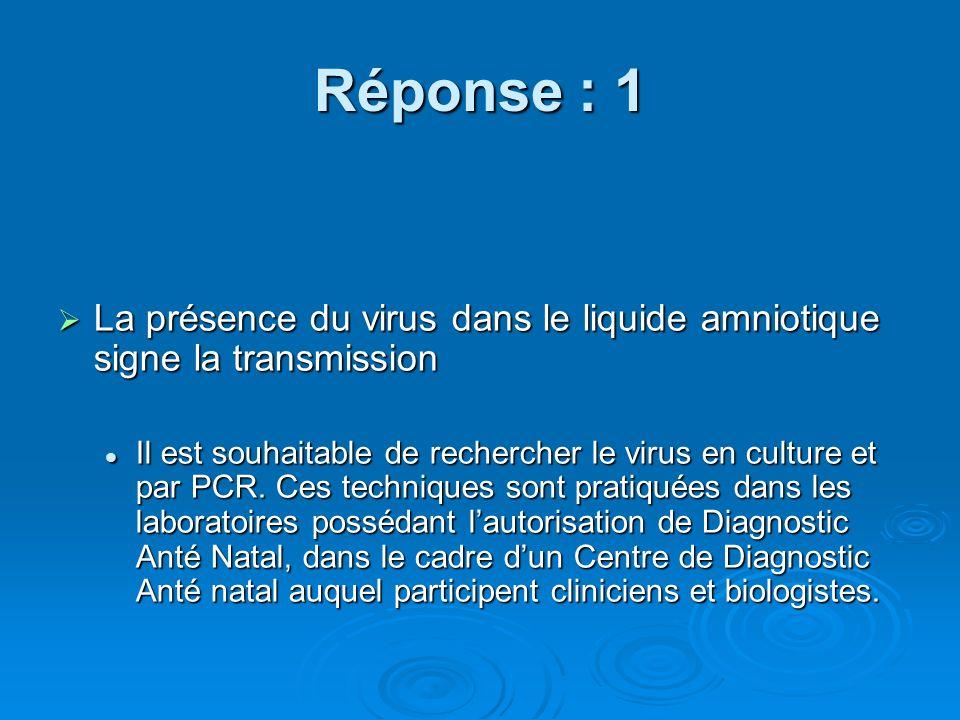 Réponse : 1 La présence du virus dans le liquide amniotique signe la transmission.