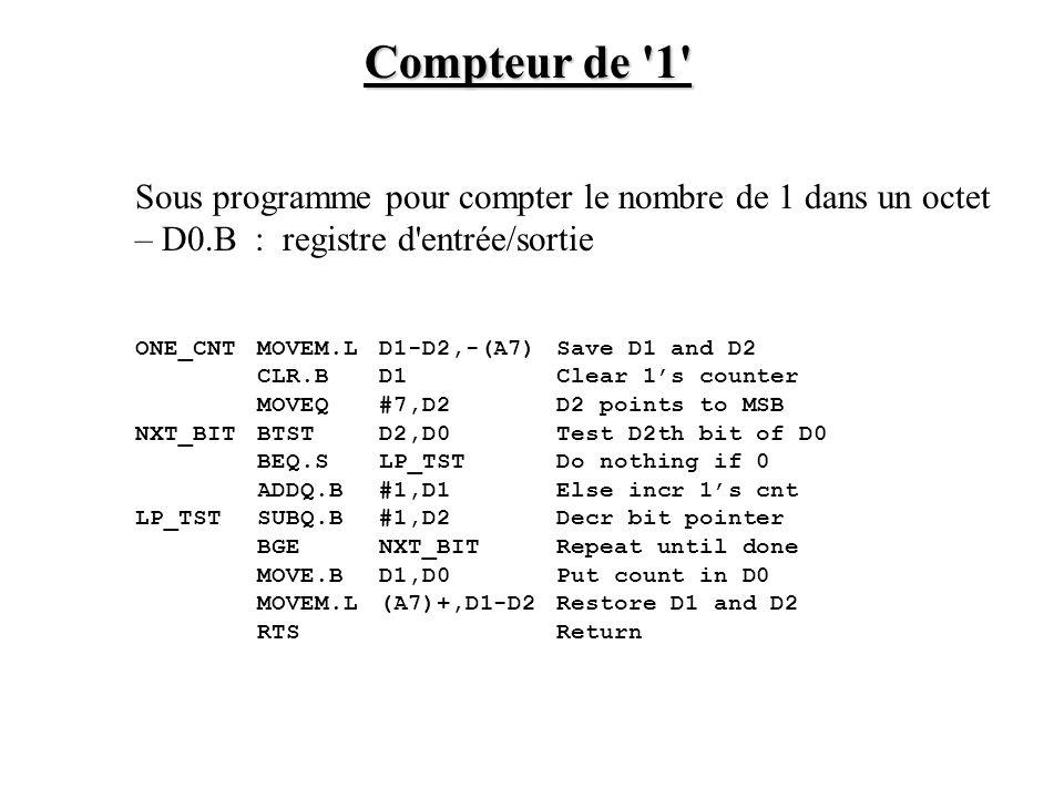 Compteur de 1 Sous programme pour compter le nombre de 1 dans un octet. – D0.B : registre d entrée/sortie.