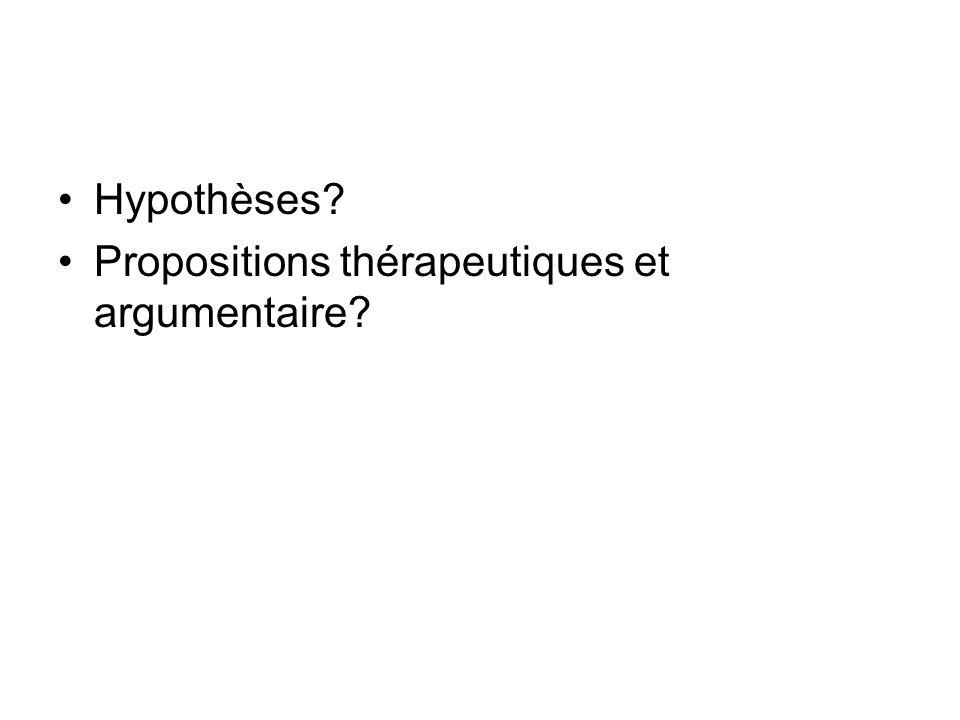 Hypothèses Propositions thérapeutiques et argumentaire