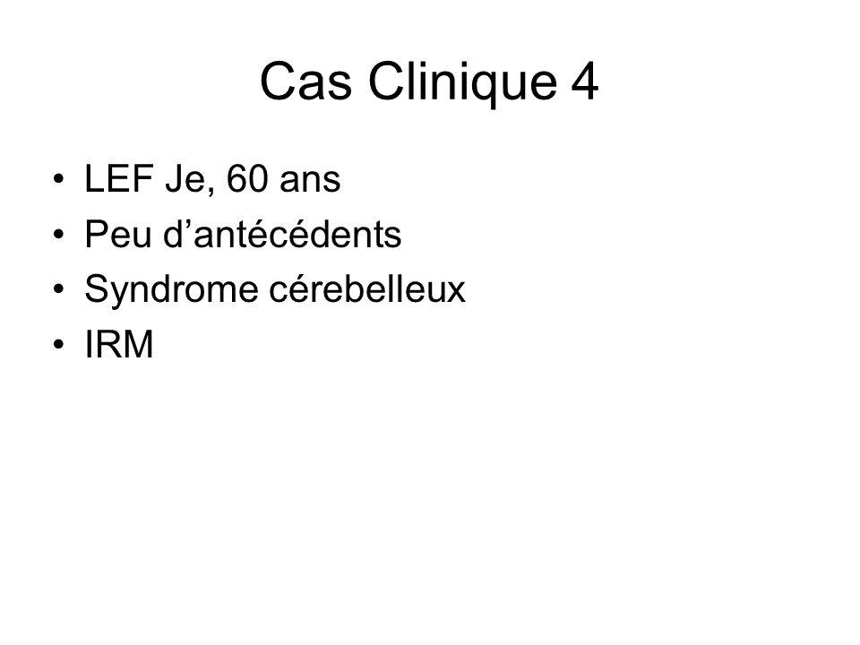 Cas Clinique 4 LEF Je, 60 ans Peu d'antécédents Syndrome cérebelleux