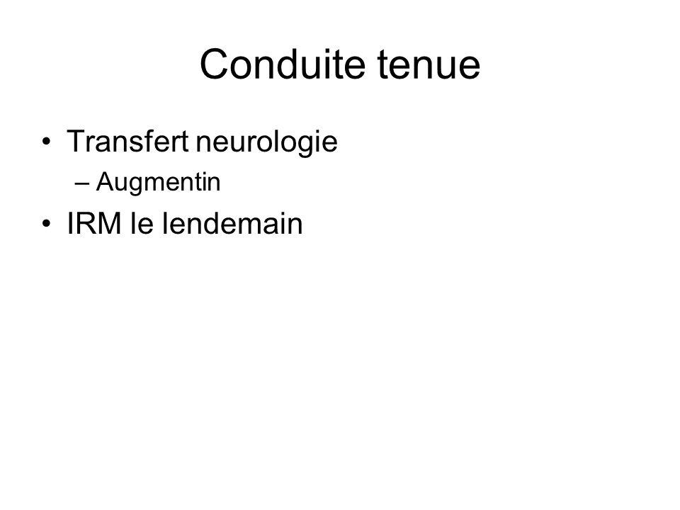 Conduite tenue Transfert neurologie Augmentin IRM le lendemain