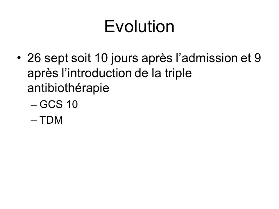 Evolution 26 sept soit 10 jours après l'admission et 9 après l'introduction de la triple antibiothérapie.