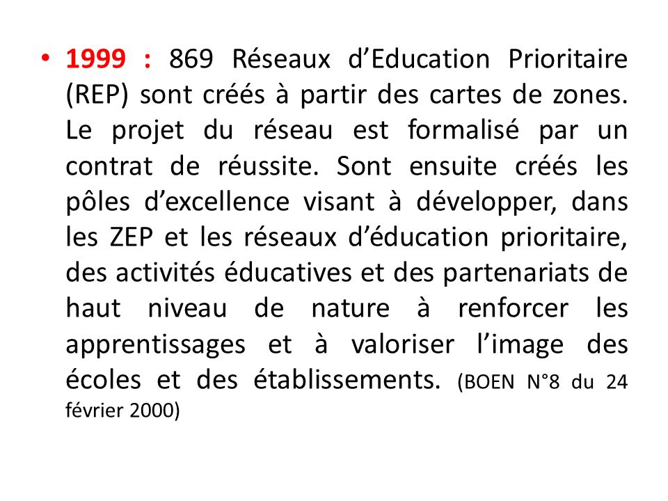 1999 : 869 Réseaux d'Education Prioritaire (REP) sont créés à partir des cartes de zones.