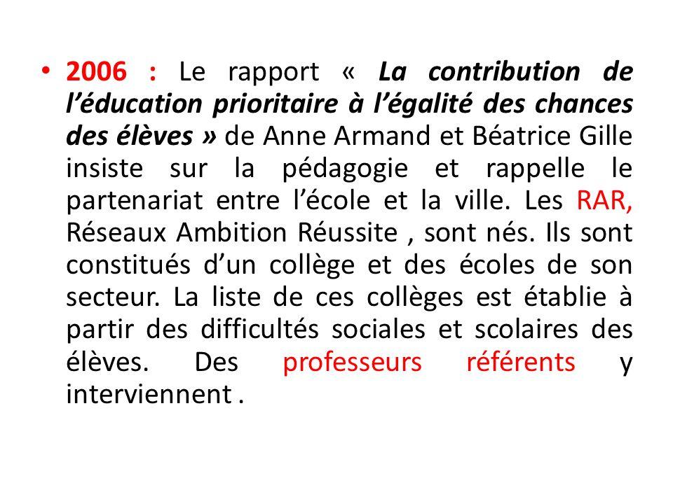 2006 : Le rapport « La contribution de l'éducation prioritaire à l'égalité des chances des élèves » de Anne Armand et Béatrice Gille insiste sur la pédagogie et rappelle le partenariat entre l'école et la ville.