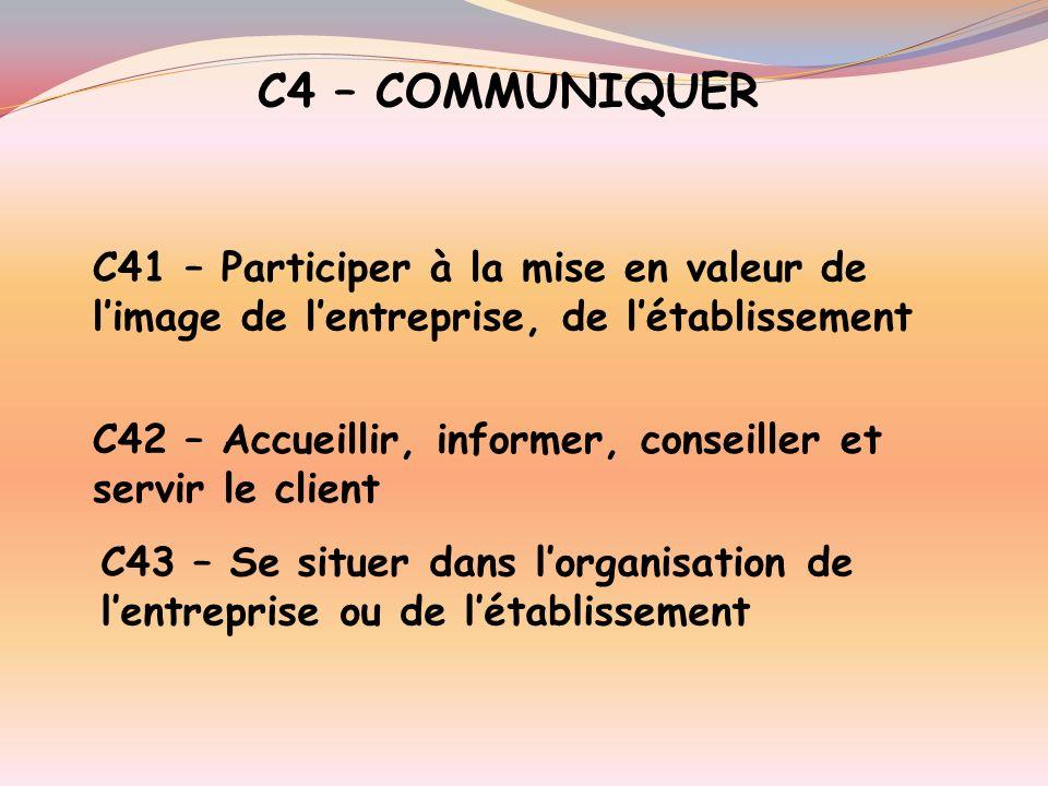 C4 – COMMUNIQUER C41 – Participer à la mise en valeur de l'image de l'entreprise, de l'établissement.