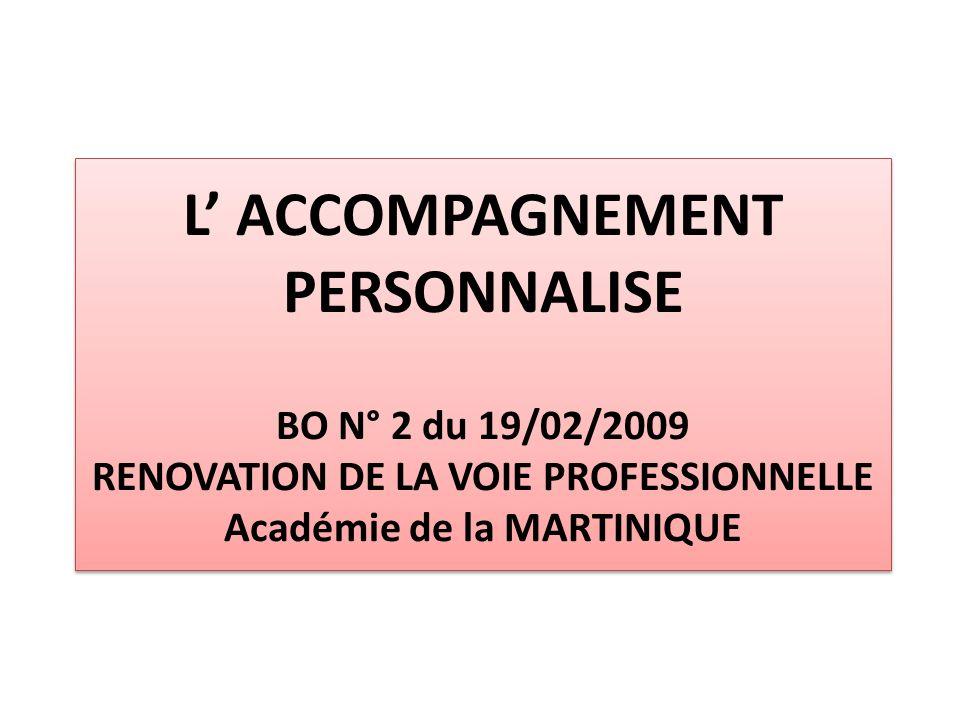 L' ACCOMPAGNEMENT PERSONNALISE BO N° 2 du 19/02/2009 RENOVATION DE LA VOIE PROFESSIONNELLE Académie de la MARTINIQUE