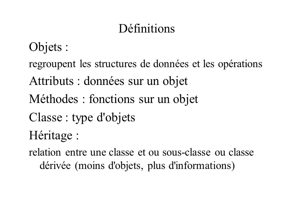 Attributs : données sur un objet Méthodes : fonctions sur un objet