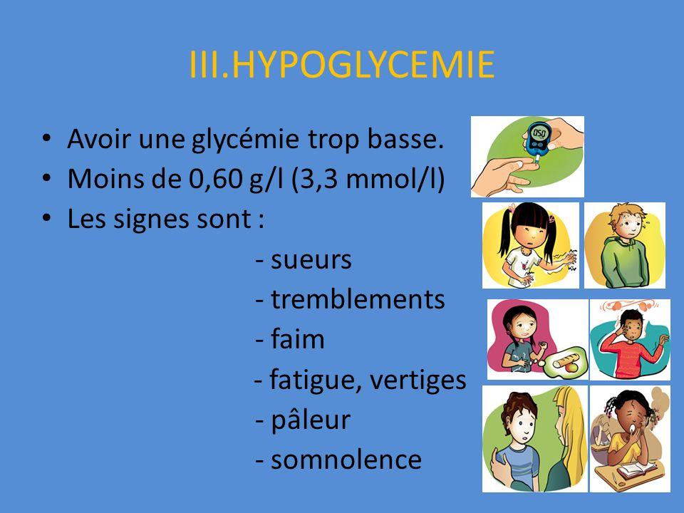 III.HYPOGLYCEMIE Avoir une glycémie trop basse.