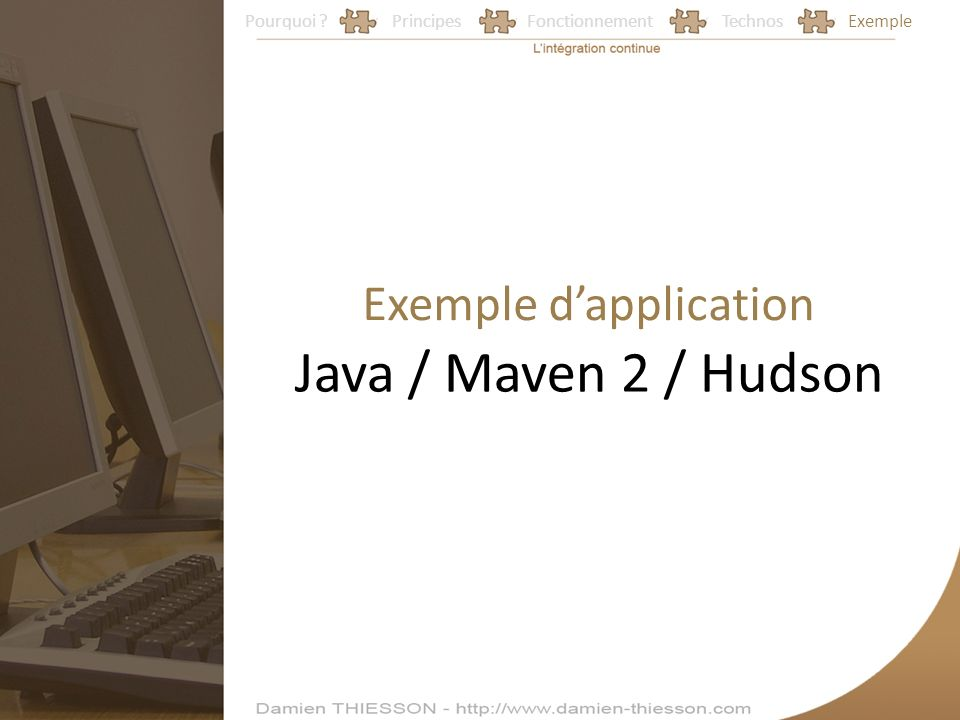 Java / Maven 2 / Hudson Exemple d'application Pourquoi Principes