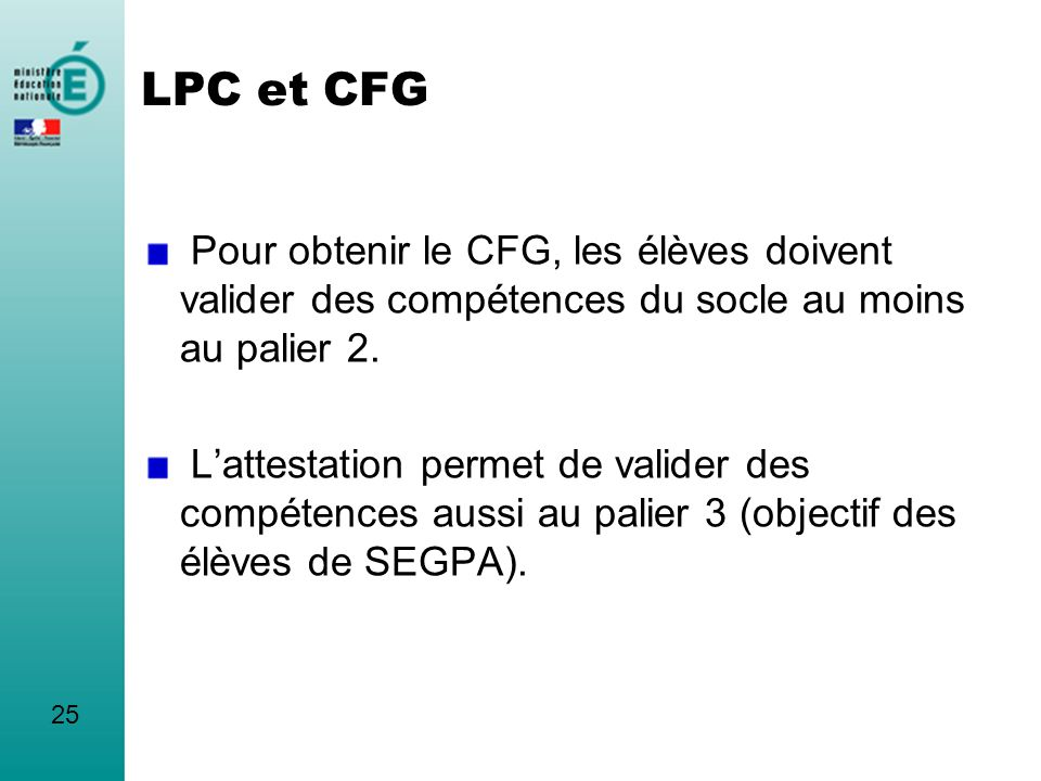 LPC et CFG Pour obtenir le CFG, les élèves doivent valider des compétences du socle au moins au palier 2.