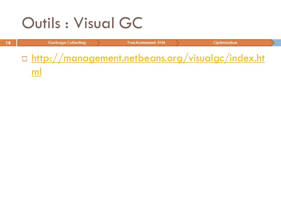 Outils : Visual GC http://management.netbeans.org/visualgc/index.ht ml