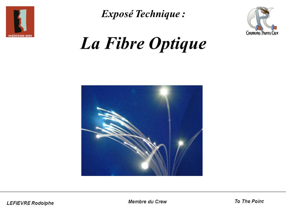 La Fibre Optique Exposé Technique : Membre du Crew To The Point