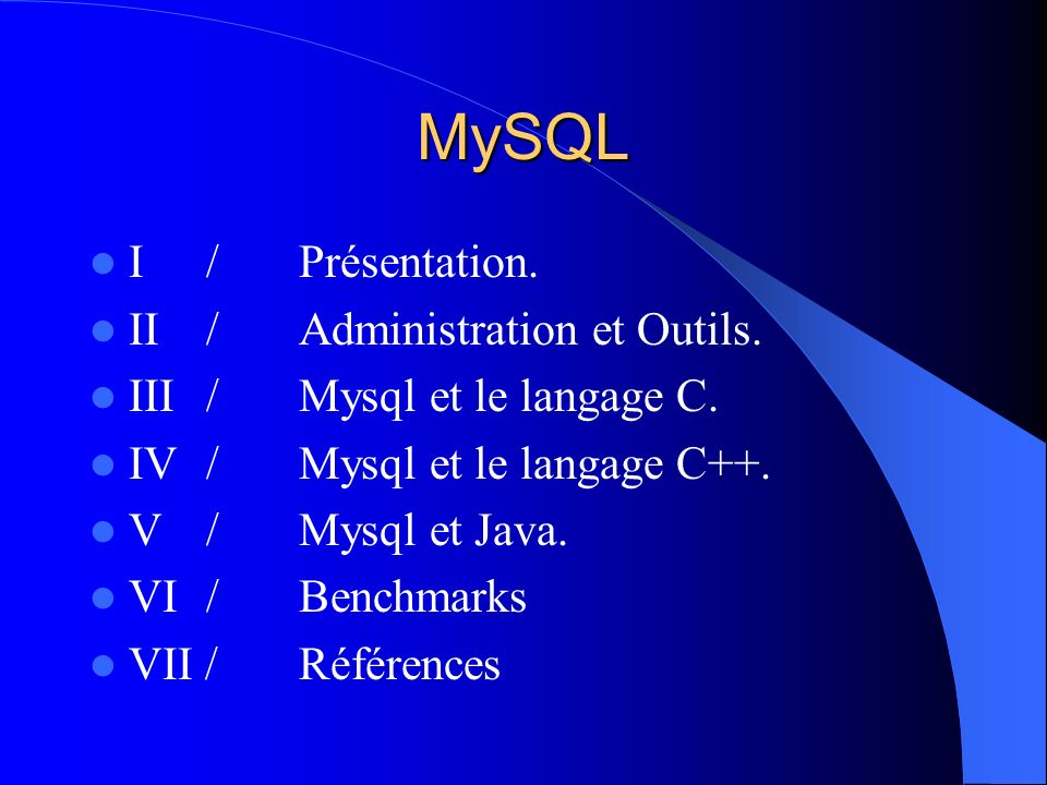 MySQL I / Présentation. II / Administration et Outils.