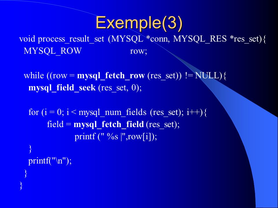 Exemple(3) void process_result_set (MYSQL *conn, MYSQL_RES *res_set){