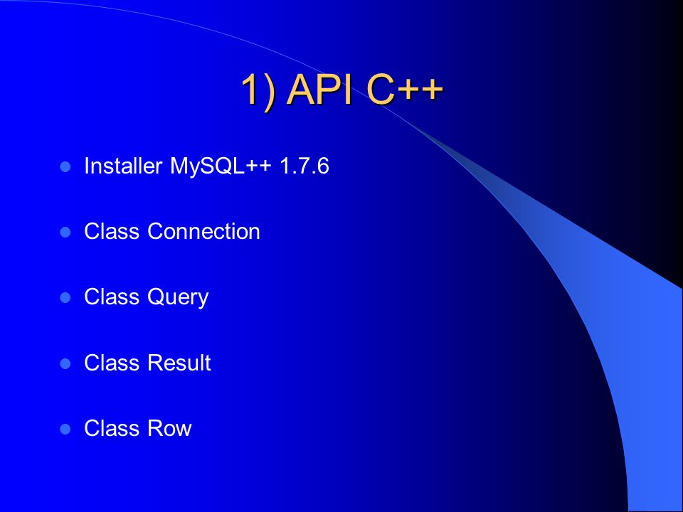 1) API C++ Installer MySQL++ 1.7.6 Class Connection Class Query