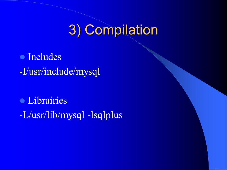 3) Compilation Includes -I/usr/include/mysql Librairies