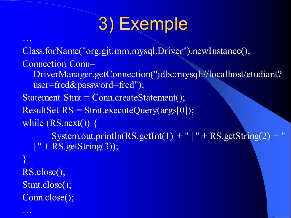 3) Exemple … Class.forName( org.gjt.mm.mysql.Driver ).newInstance();