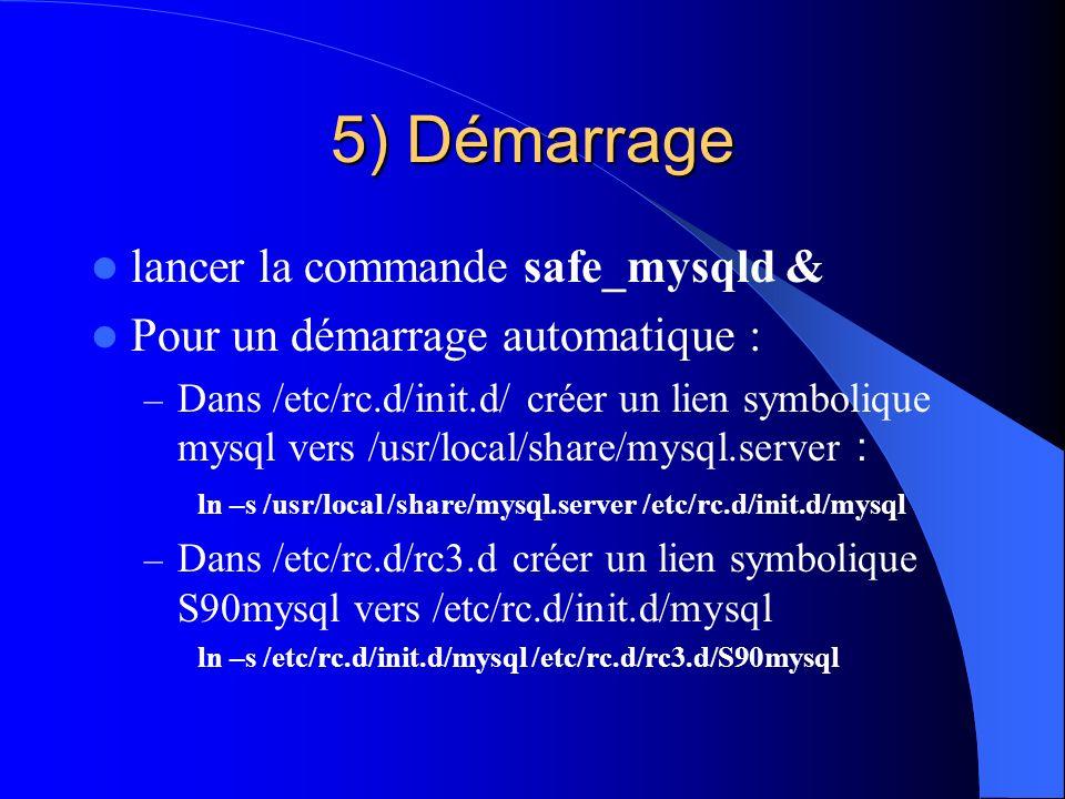 5) Démarrage lancer la commande safe_mysqld &