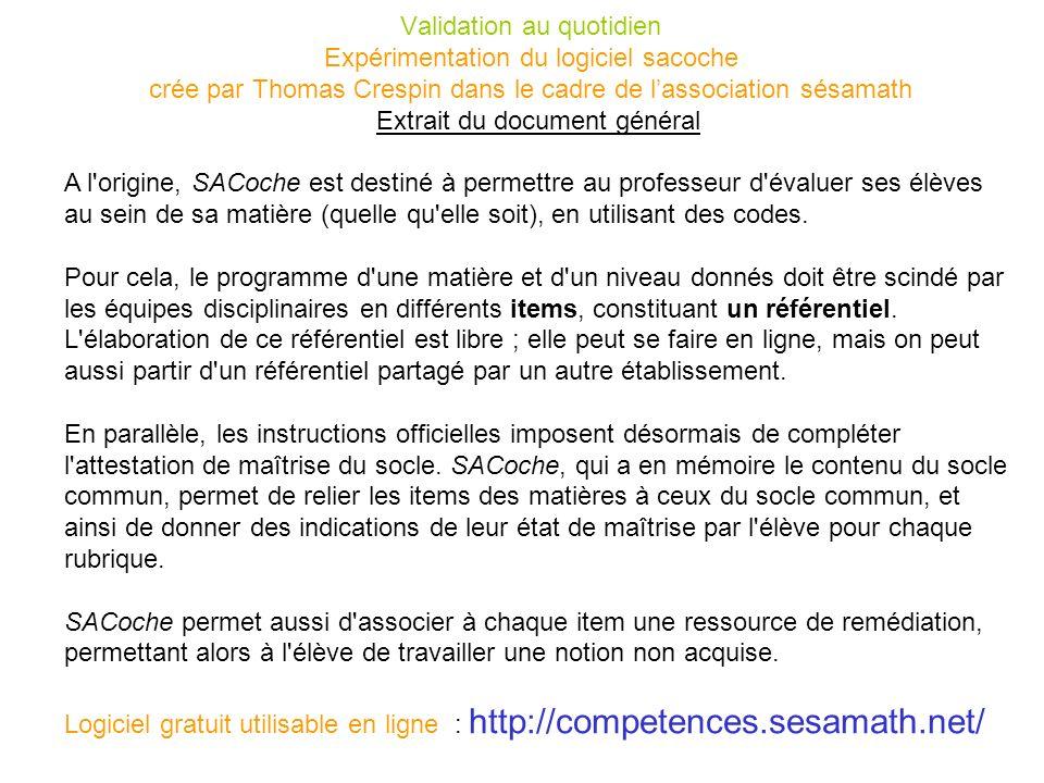 Validation au quotidien Expérimentation du logiciel sacoche crée par Thomas Crespin dans le cadre de l'association sésamath Extrait du document général