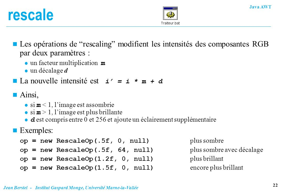 rescale Les opérations de rescaling modifient les intensités des composantes RGB par deux paramètres :