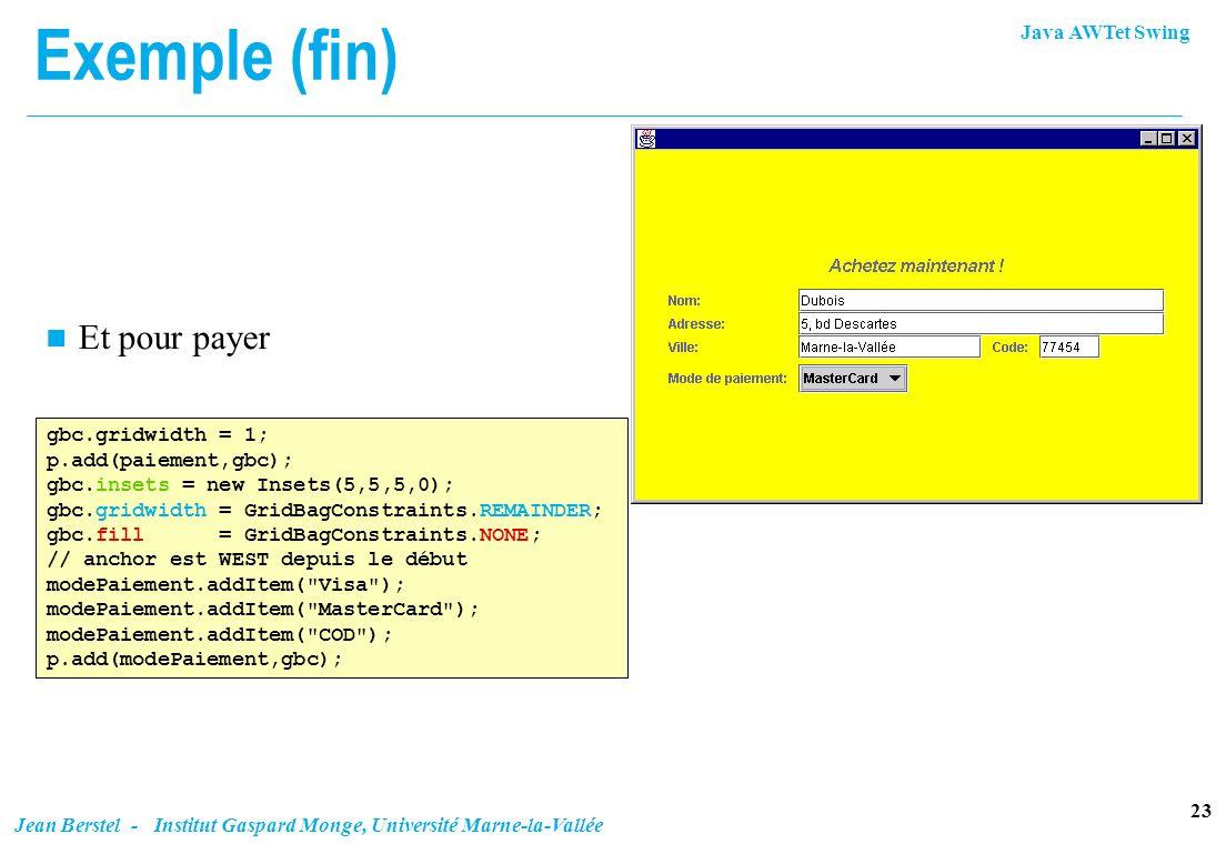 Exemple (fin) Et pour payer gbc.gridwidth = 1; p.add(paiement,gbc);