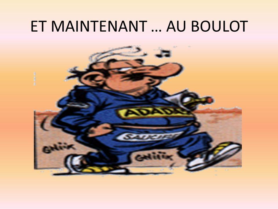 ET MAINTENANT … AU BOULOT