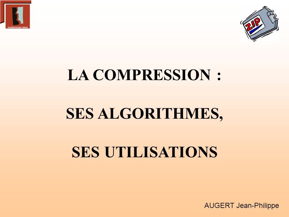 LA COMPRESSION : SES ALGORITHMES, SES UTILISATIONS