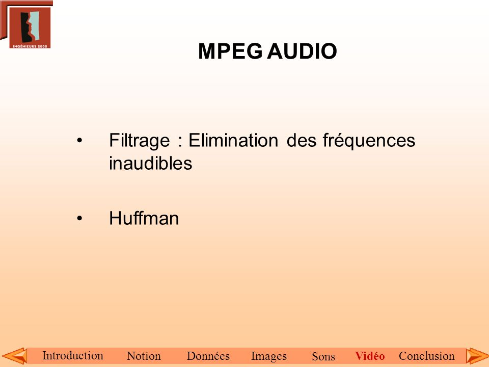 MPEG AUDIO Filtrage : Elimination des fréquences inaudibles Huffman