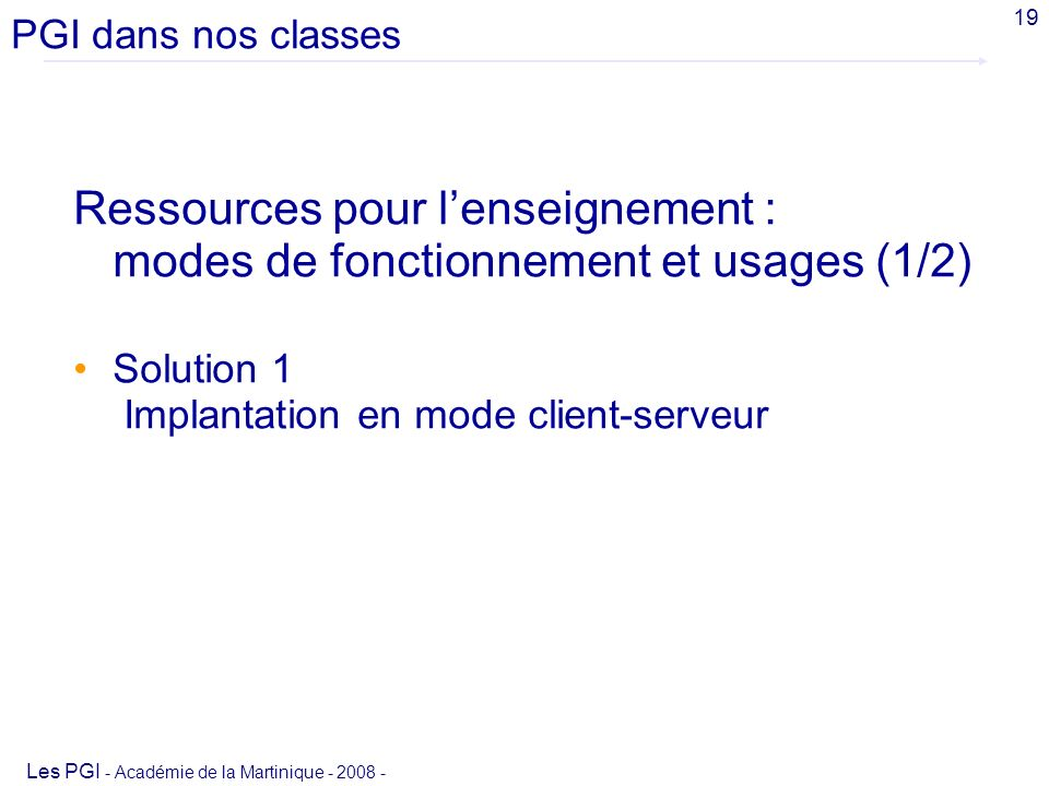 PGI dans nos classes Avril 2008. 19. Ressources pour l'enseignement : modes de fonctionnement et usages (1/2)