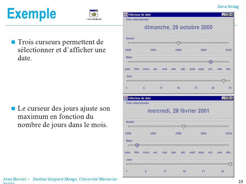 Exemple Trois curseurs permettent de sélectionner et d'afficher une date.