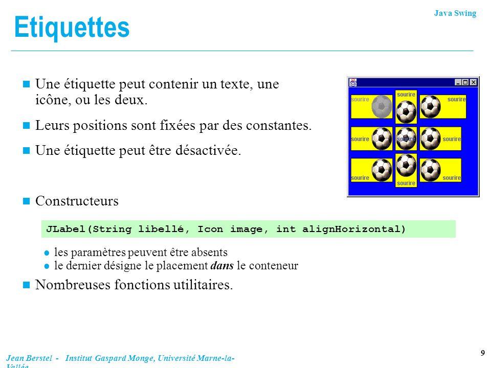 EtiquettesUne étiquette peut contenir un texte, une icône, ou les deux. Leurs positions sont fixées par des constantes.
