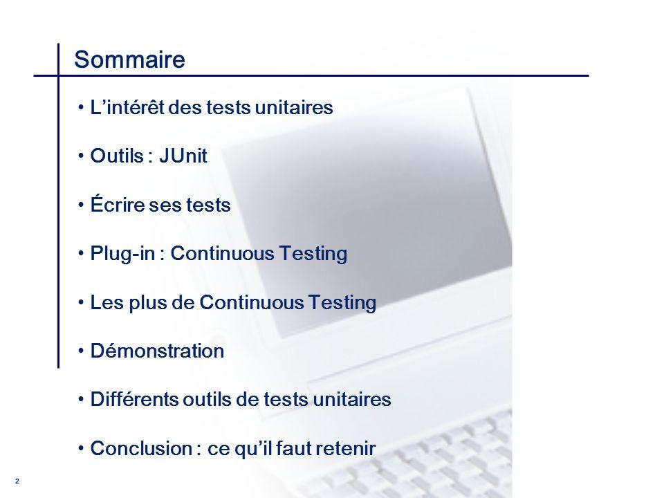 Sommaire L'intérêt des tests unitaires Outils : JUnit Écrire ses tests