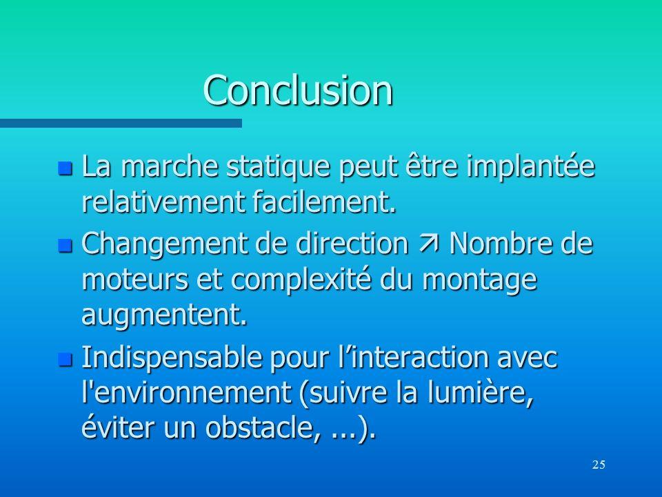 Conclusion La marche statique peut être implantée relativement facilement.