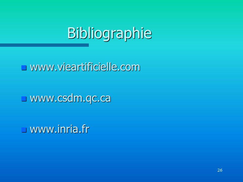 Bibliographie www.vieartificielle.com www.csdm.qc.ca www.inria.fr