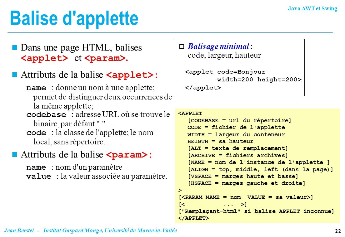 Balise d applette Dans une page HTML, balises <applet> et <param>. Attributs de la balise <applet>: